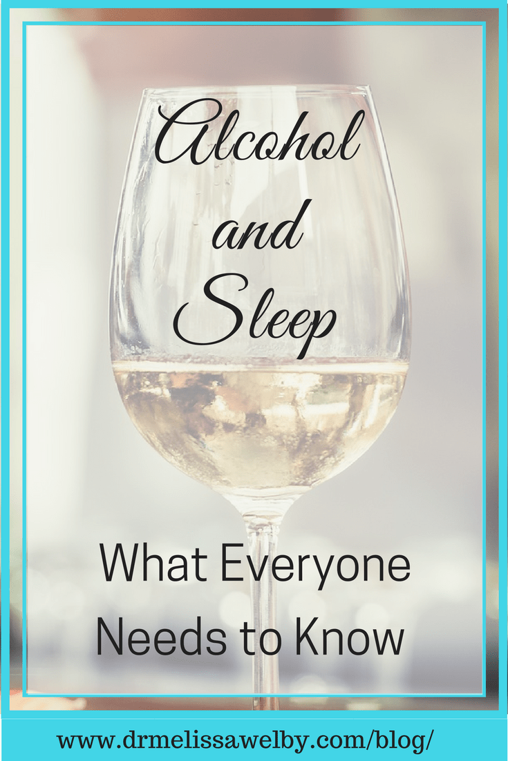 The Truth About Alcohol And Sleep Melissa Welby Md