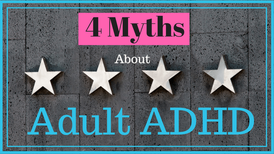 4 Myths About ADHD in Adults